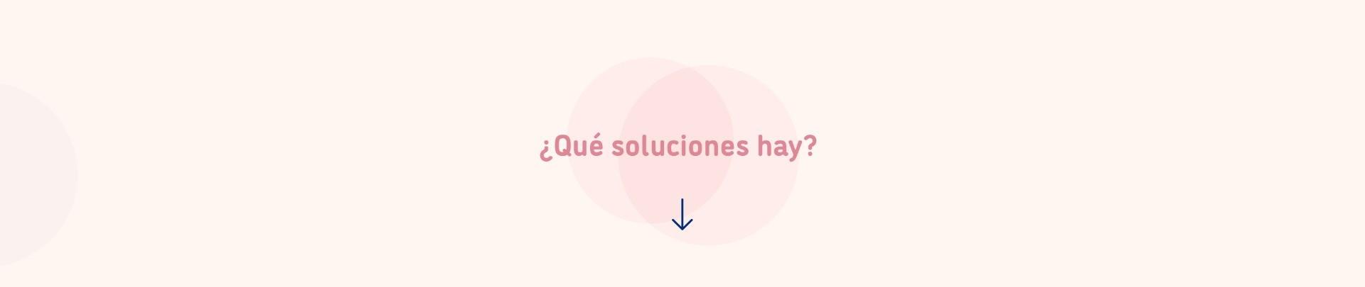 Qué soluciones hay