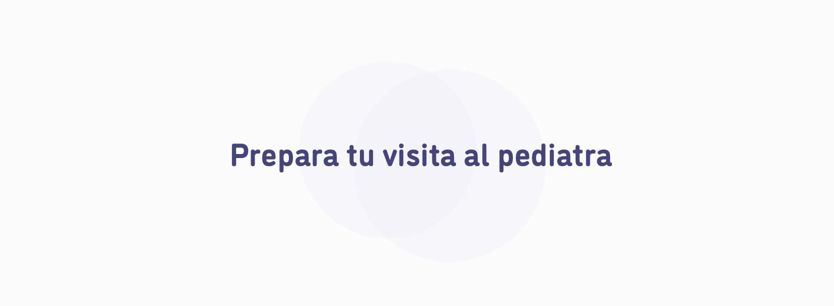 Prepara tu visita al pediatra