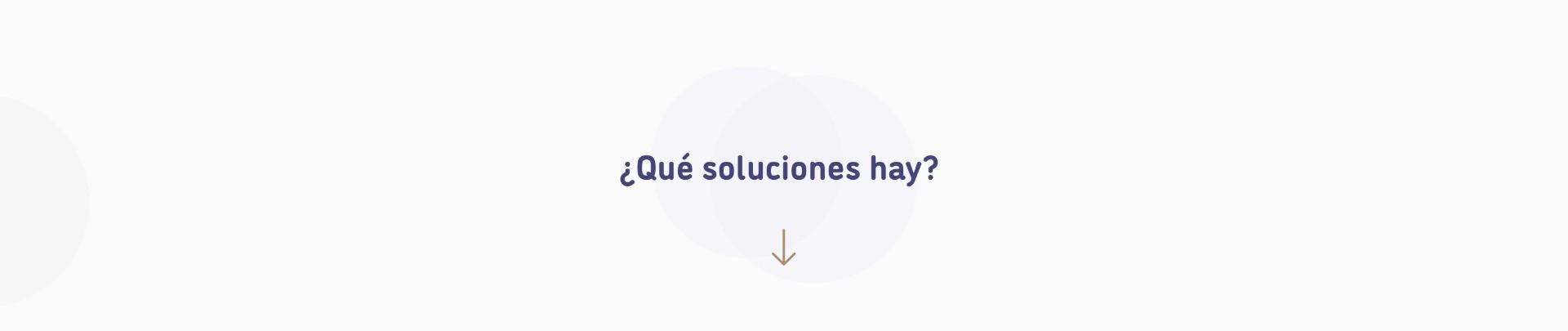 ¿Que soluciones hay?
